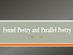 Found Poetry and Parallel Poetry PowerPoint PPT Presentation