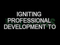 IGNITING PROFESSIONAL DEVELOPMENT TO PowerPoint PPT Presentation