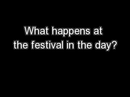 What happens at the festival in the day?
