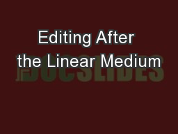 Editing After the Linear Medium