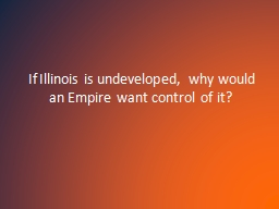 If Illinois is undeveloped, why would an Empire want contro
