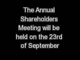 The Annual Shareholders Meeting will be held on the 23rd of September