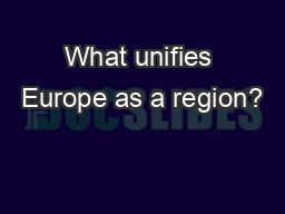 What unifies Europe as a region?