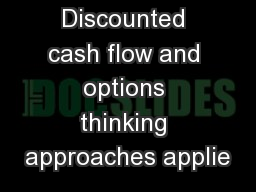 Discounted cash flow and options thinking approaches applie