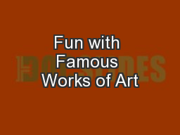 Fun with Famous Works of Art PowerPoint PPT Presentation