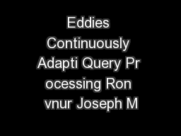 Eddies Continuously Adapti Query Pr ocessing Ron vnur Joseph M