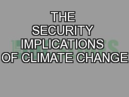 THE SECURITY IMPLICATIONS OF CLIMATE CHANGE