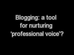 Blogging: a tool for nurturing 'professional voice'?
