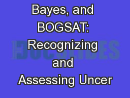 Metrics, Bayes, and BOGSAT: Recognizing and Assessing Uncer