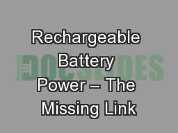 Rechargeable Battery Power – The Missing Link