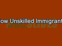 How Unskilled Immigrants