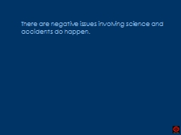 There are negative issues involving science and accidents d