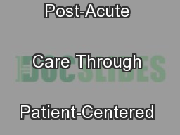 care of a patient in acute The solutions are designed to extend the reach of care teams to effectively  engage patients entering post-acute care settings, including skilled.