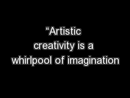 """Artistic creativity is a whirlpool of imagination"