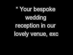 � Your bespoke wedding reception in our lovely venue, exc