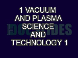 1 VACUUM AND PLASMA SCIENCE AND TECHNOLOGY 1