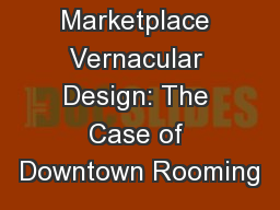 Marketplace Vernacular Design: The Case of Downtown Rooming