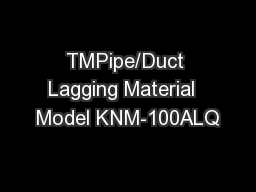 TMPipe/Duct Lagging Material  Model KNM-100ALQ PowerPoint PPT Presentation