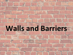 Walls and Barriers PowerPoint PPT Presentation