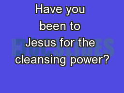 Have you been to Jesus for the cleansing power?