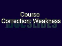 Course Correction: Weakness