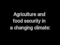 Agriculture and food security in a changing climate: