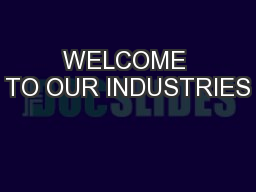 WELCOME TO OUR INDUSTRIES