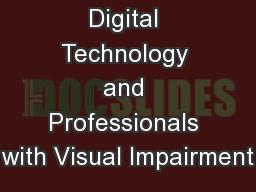 Digital Technology and Professionals with Visual Impairment PowerPoint Presentation, PPT - DocSlides