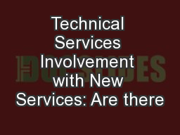 Technical Services Involvement with New Services: Are there PowerPoint PPT Presentation