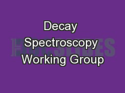 Decay Spectroscopy Working Group PowerPoint PPT Presentation