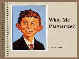 Who, Me Plagiarize?
