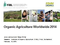 Organic Agriculture Worldwide 2014 PowerPoint PPT Presentation