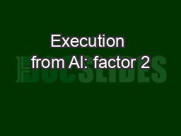 Execution from Al: factor 2