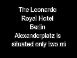 The Leonardo Royal Hotel Berlin Alexanderplatz is situated only two mi