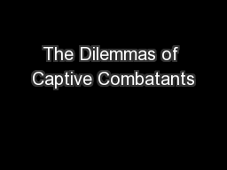 The Dilemmas of Captive Combatants PowerPoint PPT Presentation