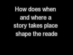 How does when and where a story takes place shape the reade