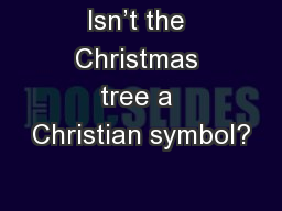 Isn't the Christmas tree a Christian symbol?