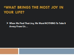 *What Brings the Most Joy in Your Life?