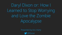 Daryl Dixon or: How I Learned to Stop Worrying and Love the