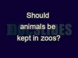 Should animals be kept in zoos? PowerPoint PPT Presentation