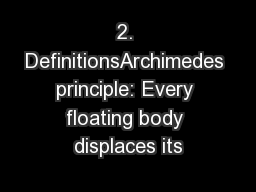 2. DefinitionsArchimedes principle: Every floating body displaces its
