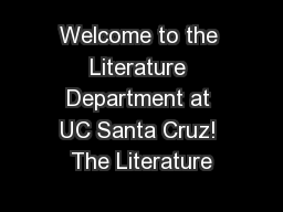 Welcome to the Literature Department at UC Santa Cruz! The Literature PowerPoint PPT Presentation