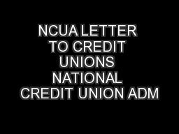 NCUA LETTER TO CREDIT UNIONS NATIONAL CREDIT UNION ADM