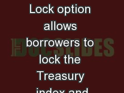 Our Index Lock option allows borrowers to lock the Treasury index and