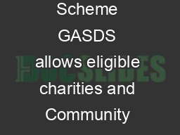 The Gift Aid Small Donations Scheme What is GASDS The Gift Aid Small Donations Scheme GASDS allows eligible charities and Community Amateur Sports Clubs CASCs to claim a Gift Aid style topup payment o