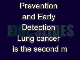 Lung Cancer Prevention and Early Detection Lung cancer is the second m