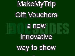 What is a MakeMyTrip Gift voucher MakeMyTrip Gift Vouchers a new innovative way to show care for your loved ones