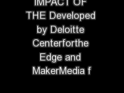 IMPACT OF THE Developed by Deloitte Centerforthe Edge and MakerMedia f PowerPoint PPT Presentation