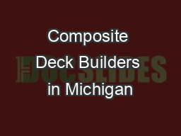 Composite Deck Builders in Michigan PowerPoint PPT Presentation