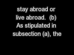 stay abroad or live abroad.  (b) As stipulated in subsection (a), the